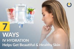 7 Ways IV Hydration Helps Get Beautiful & Healthy Skin